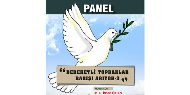 """PANEL- """"Bereketli Topraklar Barışı Arıyor – 3"""""""