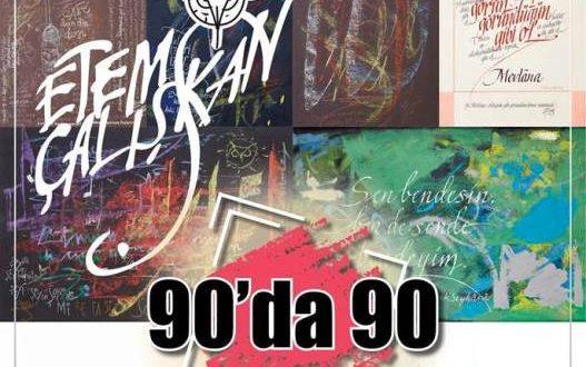 Etem Çalışkan' nın 90.yaşı anısına 90 da 90 isimli sergisi ve sanat etkinliği