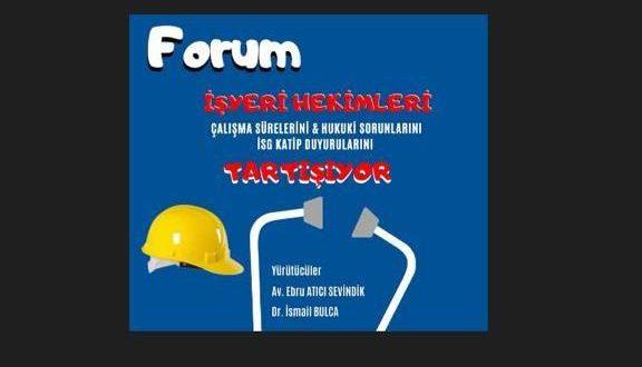 İşyeri Hekimlerinin Çalışma Süreleri ve Koşulları konulu Forum hk.